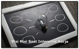 Visi misi saat interview kerja