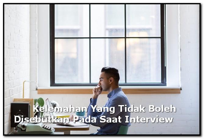 Kelemahan Yang Tidak Boleh Disebutkan Pada Saat Interview