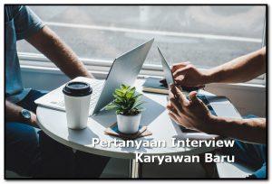 pertanyaan untuk interview karyawan baru