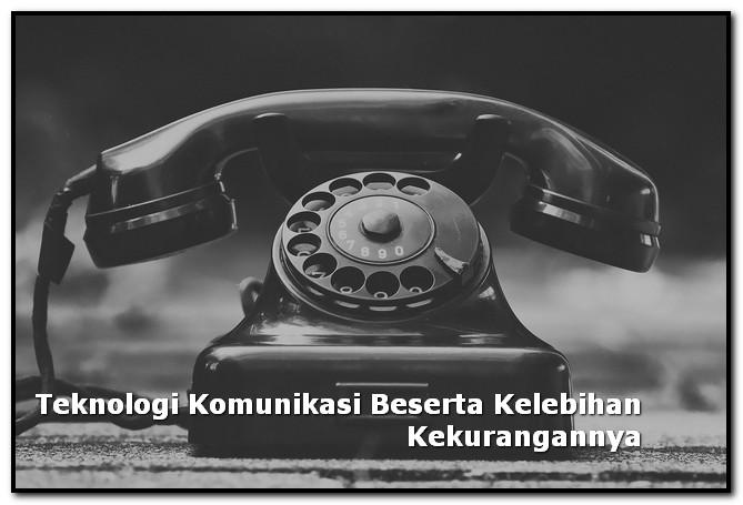 teknologi komunikasi kelebihan kekurangan