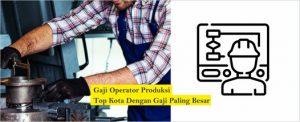 gaji operator produksi
